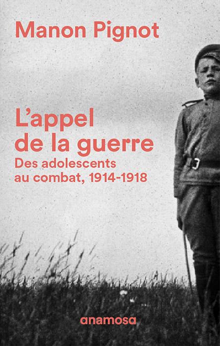 L'appel de la guerre - Des adolescents au combat, 1914-1918